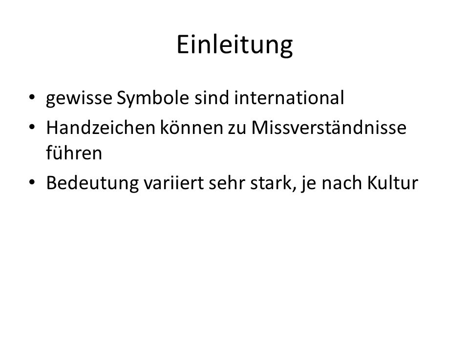 Einleitung gewisse Symbole sind international Handzeichen können zu Missverständnisse führen Bedeutung variiert sehr stark, je nach Kultur