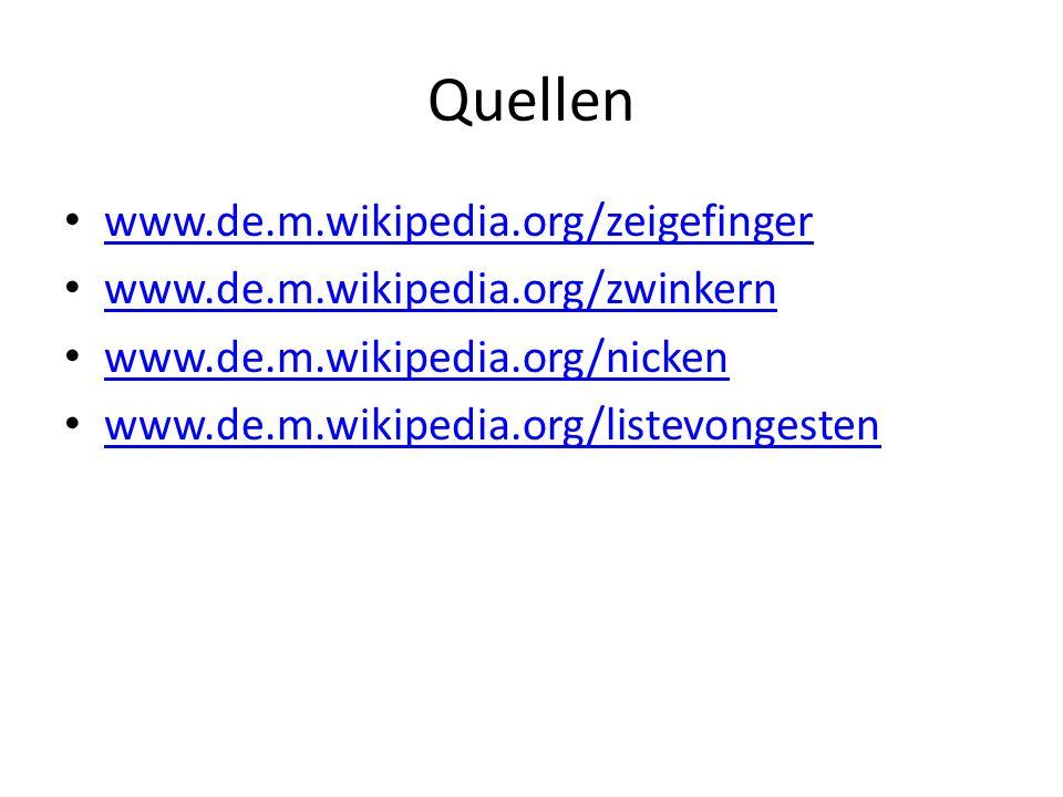 Quellen www.de.m.wikipedia.org/zeigefinger www.de.m.wikipedia.org/zwinkern www.de.m.wikipedia.org/nicken www.de.m.wikipedia.org/listevongesten