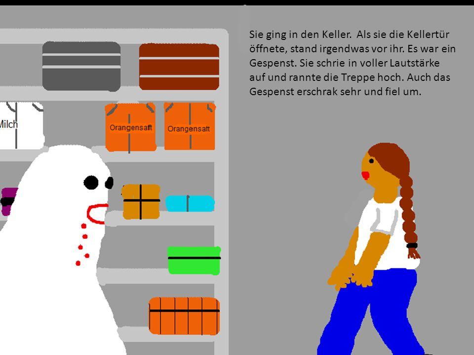 Sie ging in den Keller. Als sie die Kellertür öffnete, stand irgendwas vor ihr.