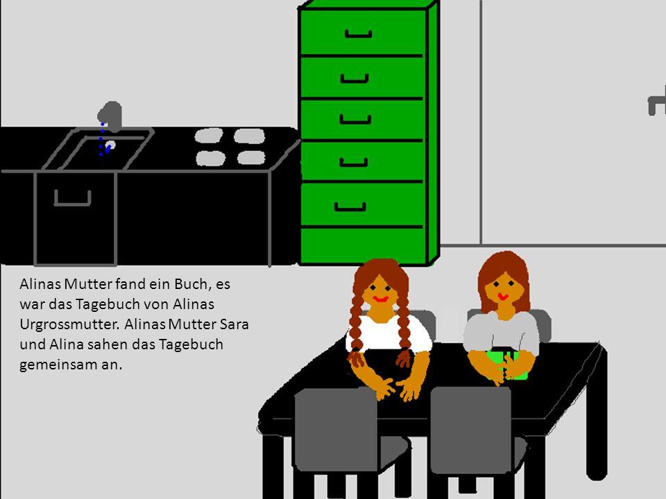 Alinas Mutter fand ein Buch, es war das Tagebuch von Alinas Urgrossmutter.