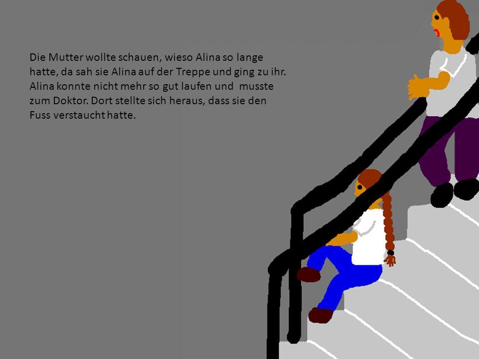 Die Mutter wollte schauen, wieso Alina so lange hatte, da sah sie Alina auf der Treppe und ging zu ihr.