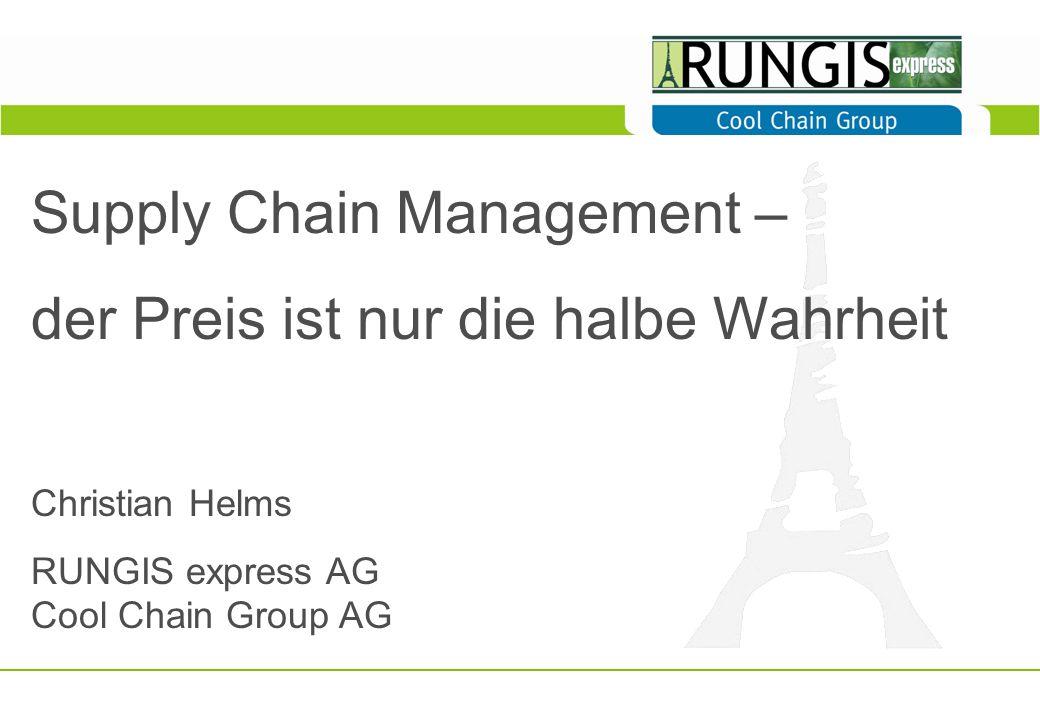 Supply Chain Management – der Preis ist nur die halbe Wahrheit Christian Helms RUNGIS express AG Cool Chain Group AG