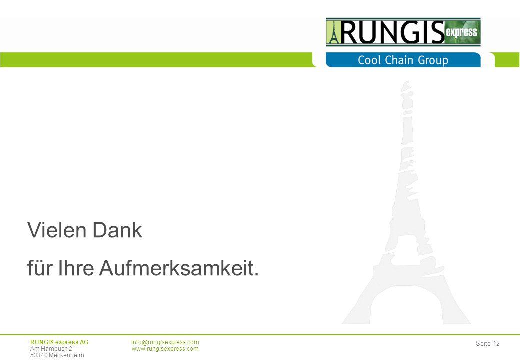 Seite 12 Vielen Dank für Ihre Aufmerksamkeit. RUNGIS express AG Am Hambuch 2 53340 Meckenheim info@rungisexpress.com www.rungisexpress.com