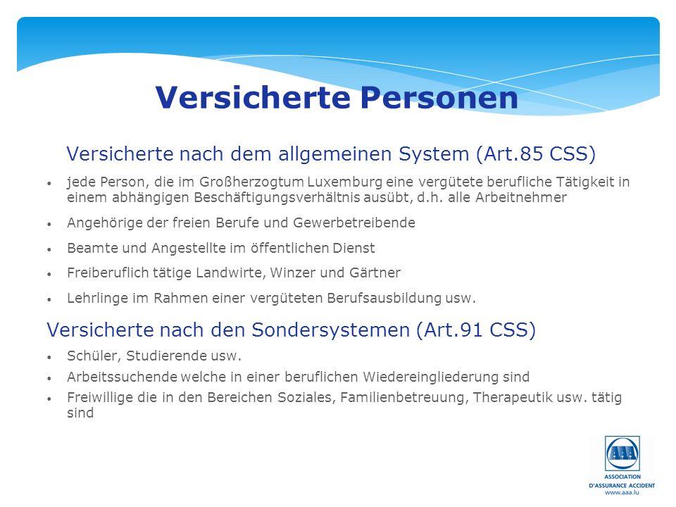 Seite: 8 Versicherte Personen Versicherte nach dem allgemeinen System (Art.85 CSS) jede Person, die im Großherzogtum Luxemburg eine vergütete berufliche Tätigkeit in einem abhängigen Beschäftigungsverhältnis ausübt, d.h.