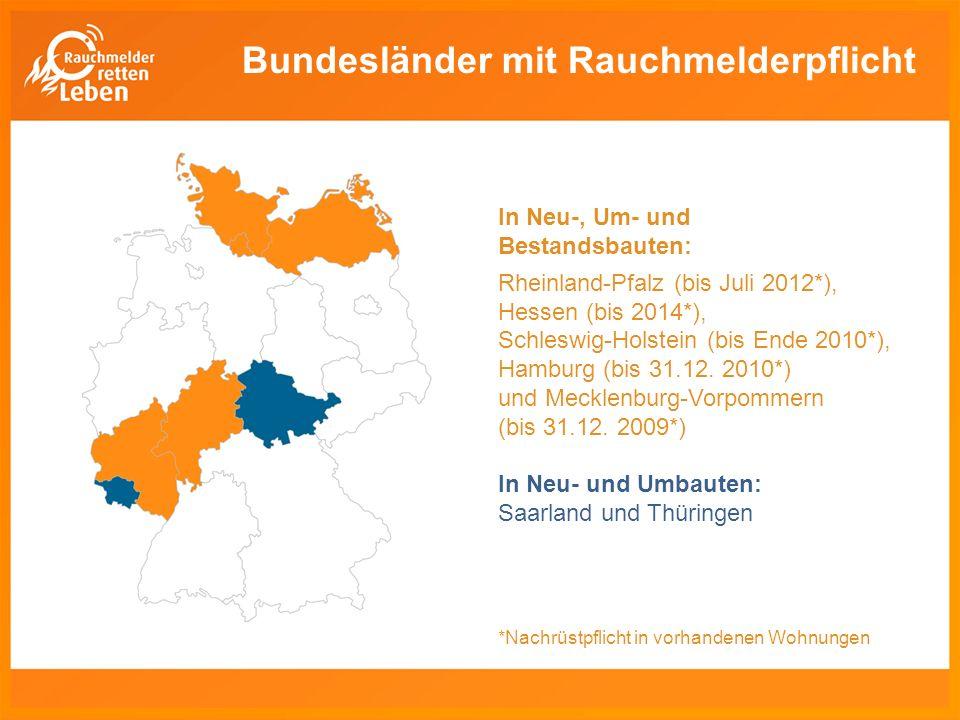 Bundesländer mit Rauchmelderpflicht In Neu-, Um- und Bestandsbauten: Rheinland-Pfalz (bis Juli 2012*), Hessen (bis 2014*), Schleswig-Holstein (bis Ende 2010*), Hamburg (bis 31.12.