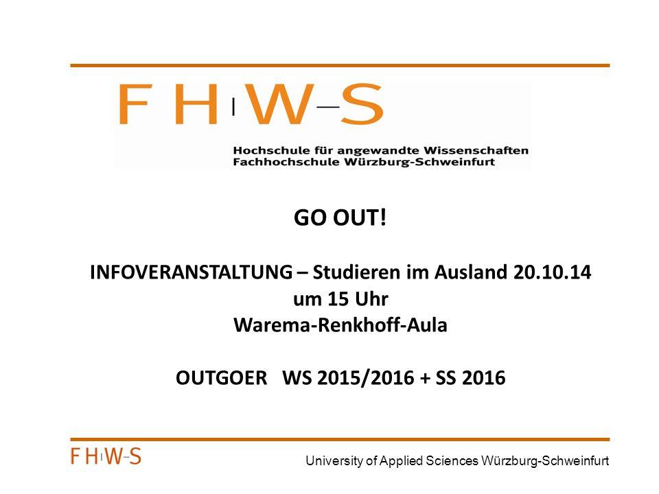 University of Applied Sciences Würzburg-Schweinfurt 1.Tapetenwechsel 2.Intensive Zeit mit besonderen Erlebnissen und Erfahrungen 3.Erwerb von Schlüsselqualifikationen wie interkulturelle Kompetenz, Flexibilität, Selbständigkeit.