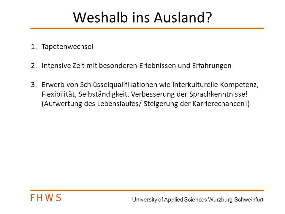 University of Applied Sciences Würzburg-Schweinfurt Informationen der Partnerhochschule Mit Zusendung der Einladung/Zusage erhalten die Studierenden detaillierte Informationen über die Höhe evt.