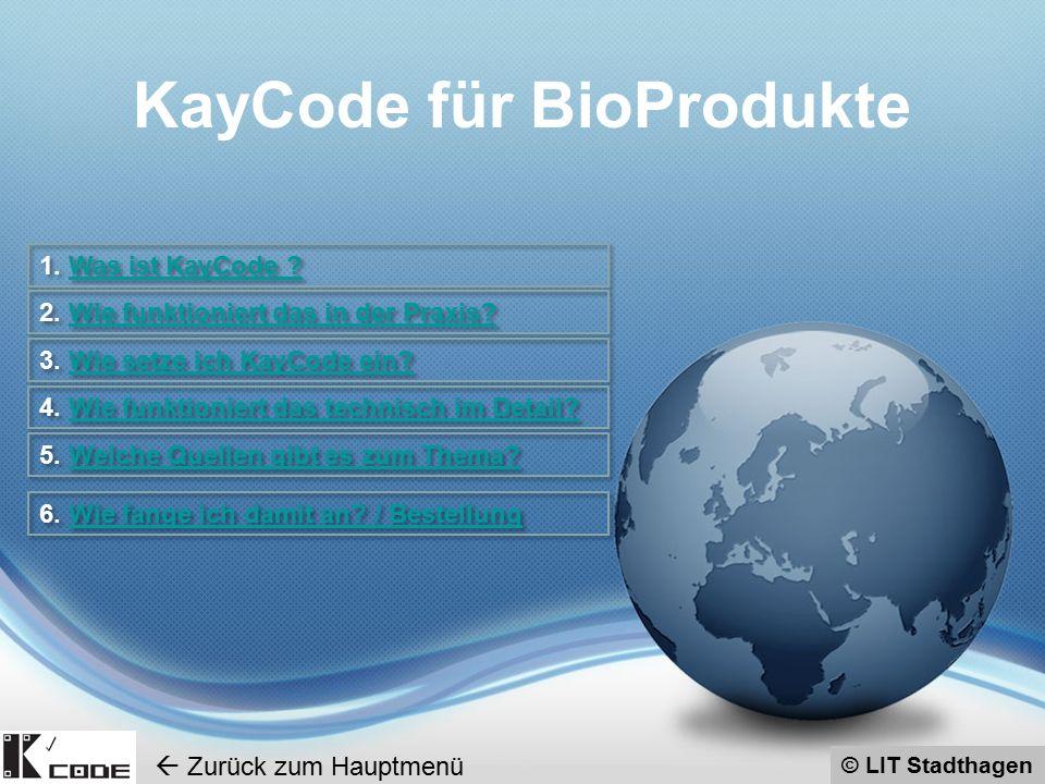 © LIT Stadthagen KayCode für BioProdukte 1. Was ist KayCode ?Was ist KayCode ? 1. Was ist KayCode ?Was ist KayCode ? 2. Wie funktioniert das in der Pr