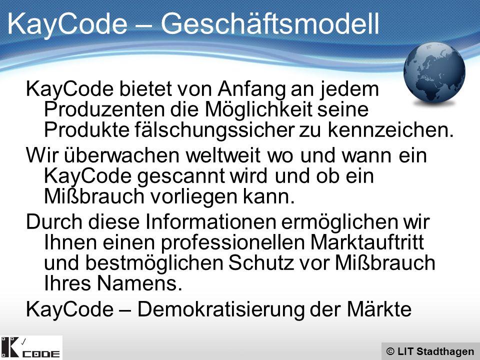 © LIT Stadthagen KayCode – Geschäftsmodell KayCode bietet von Anfang an jedem Produzenten die Möglichkeit seine Produkte fälschungssicher zu kennzeich
