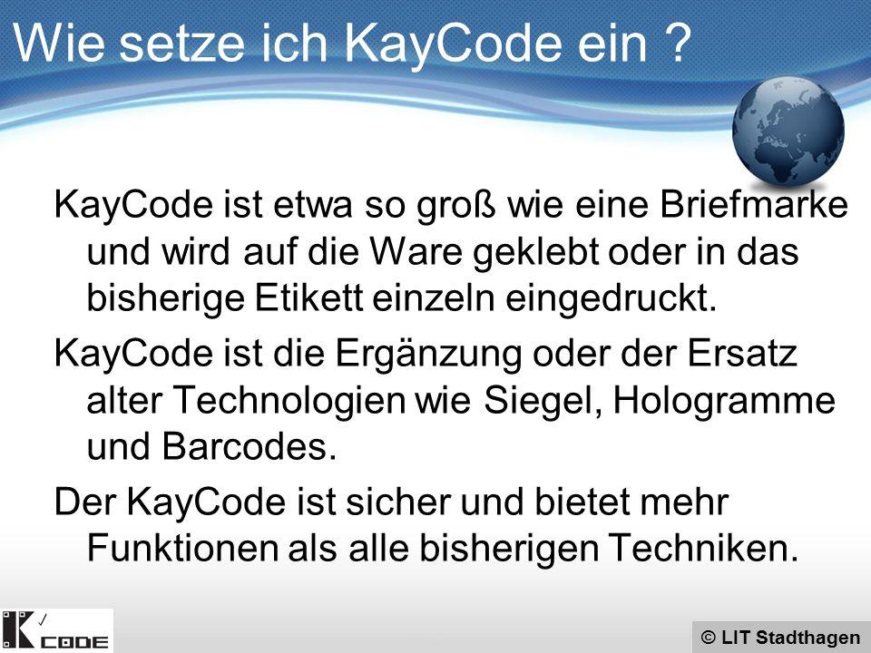 © LIT Stadthagen 1.Registrieren des eigenen Betriebes durch LIT 2.Prüfung von HRA oder BPA durch LIT 3.Erteilung eines SEPA Mandates an LIT  Wir schalten Ihre Daten auf KayCode.de frei  Sie erhalten bis zu 1000 Codes und können sofort anfangen  Der Dienst ist bereits in der Testphase Wie setze ich KayCode ein .