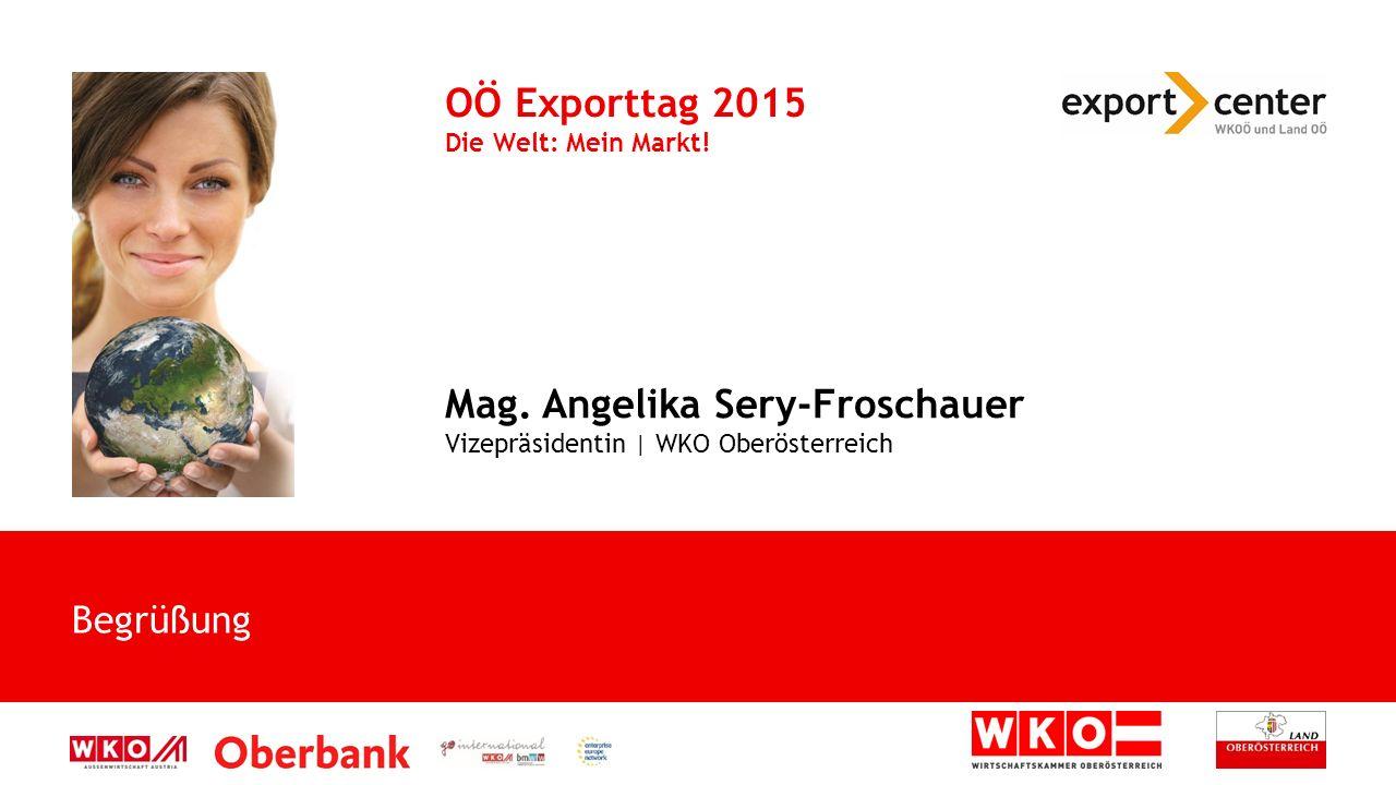 Begrüßung OÖ Exporttag 2015 Die Welt: Mein Markt. Mag.