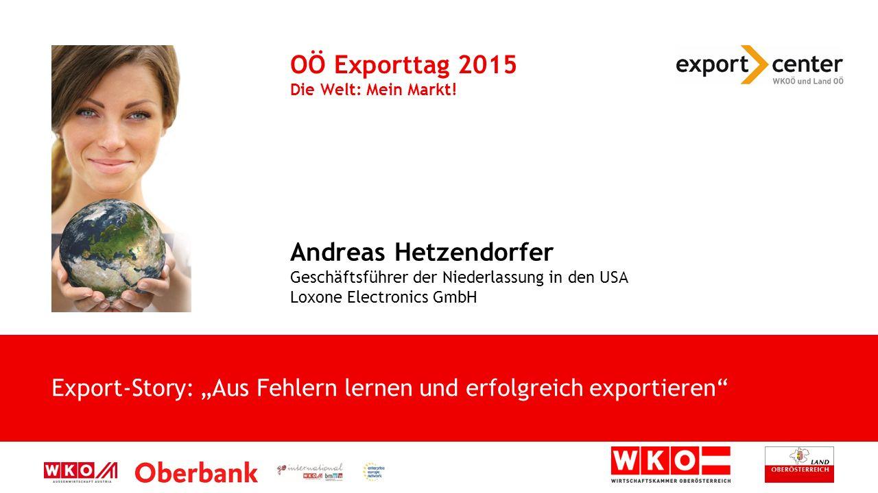 """Export-Story: """"Aus Fehlern lernen und erfolgreich exportieren OÖ Exporttag 2015 Die Welt: Mein Markt."""