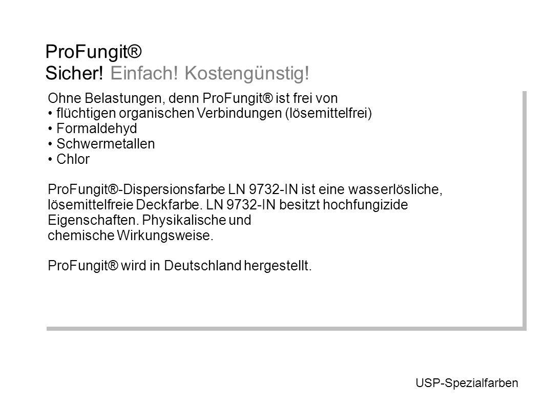 Ohne Belastungen, denn ProFungit® ist frei von flüchtigen organischen Verbindungen (lösemittelfrei) Formaldehyd Schwermetallen Chlor ProFungit®-Disper