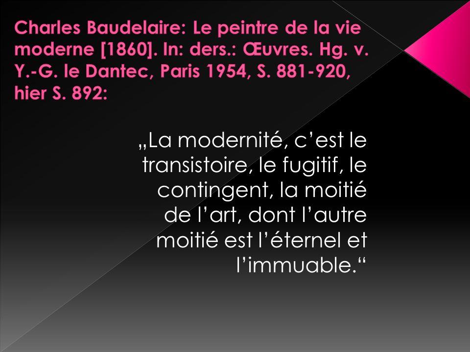 """""""La modernité, c'est le transistoire, le fugitif, le contingent, la moitié de l'art, dont l'autre moitié est l'éternel et l'immuable."""