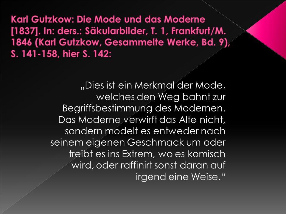 """""""Dies ist ein Merkmal der Mode, welches den Weg bahnt zur Begriffsbestimmung des Modernen. Das Moderne verwirft das Alte nicht, sondern modelt es entw"""