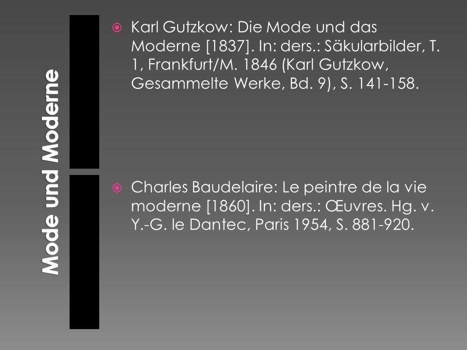  Karl Gutzkow: Die Mode und das Moderne [1837]. In: ders.: Säkularbilder, T. 1, Frankfurt/M. 1846 (Karl Gutzkow, Gesammelte Werke, Bd. 9), S. 141-158
