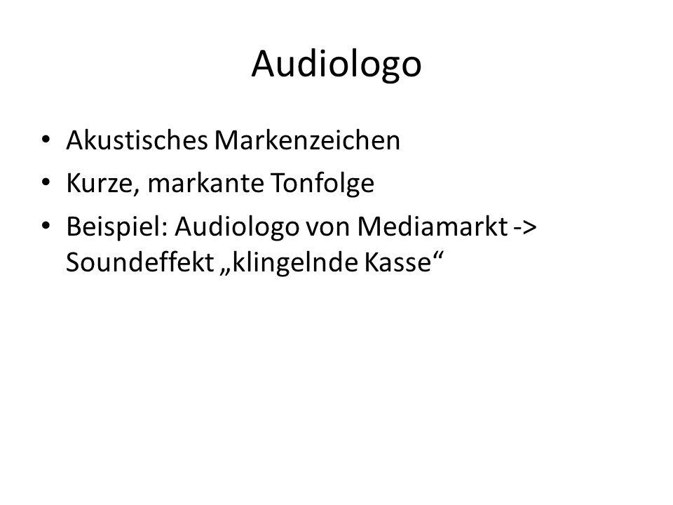 """Audiologo Akustisches Markenzeichen Kurze, markante Tonfolge Beispiel: Audiologo von Mediamarkt -> Soundeffekt """"klingelnde Kasse"""""""
