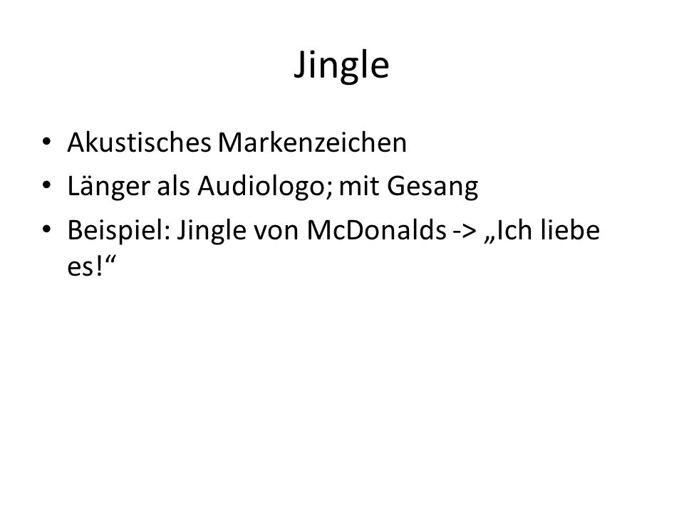 """Jingle Akustisches Markenzeichen Länger als Audiologo; mit Gesang Beispiel: Jingle von McDonalds -> """"Ich liebe es!"""""""