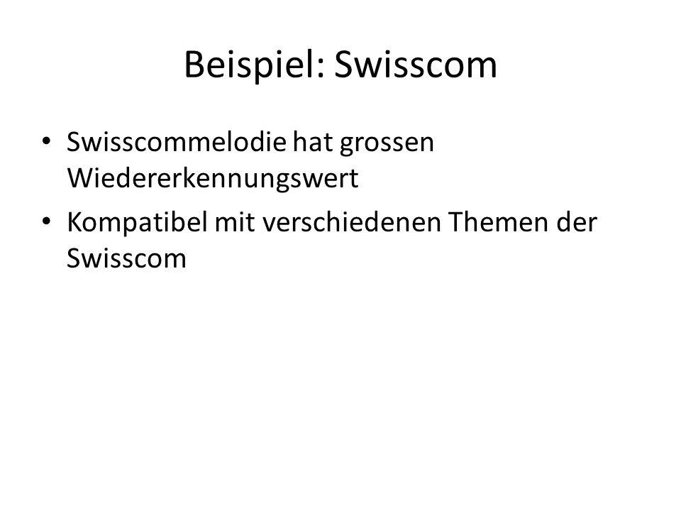 Beispiel: Swisscom Swisscommelodie hat grossen Wiedererkennungswert Kompatibel mit verschiedenen Themen der Swisscom