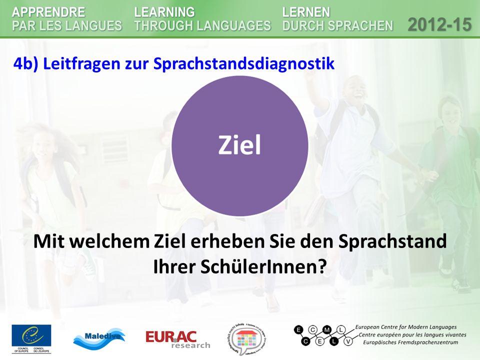 4b) Leitfragen zur Sprachstandsdiagnostik Mit welchem Ziel erheben Sie den Sprachstand Ihrer SchülerInnen