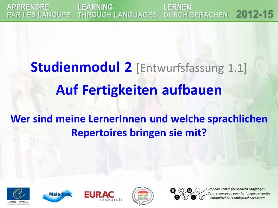 Studienmodul 2 [Entwurfsfassung 1.1] Auf Fertigkeiten aufbauen Wer sind meine LernerInnen und welche sprachlichen Repertoires bringen sie mit
