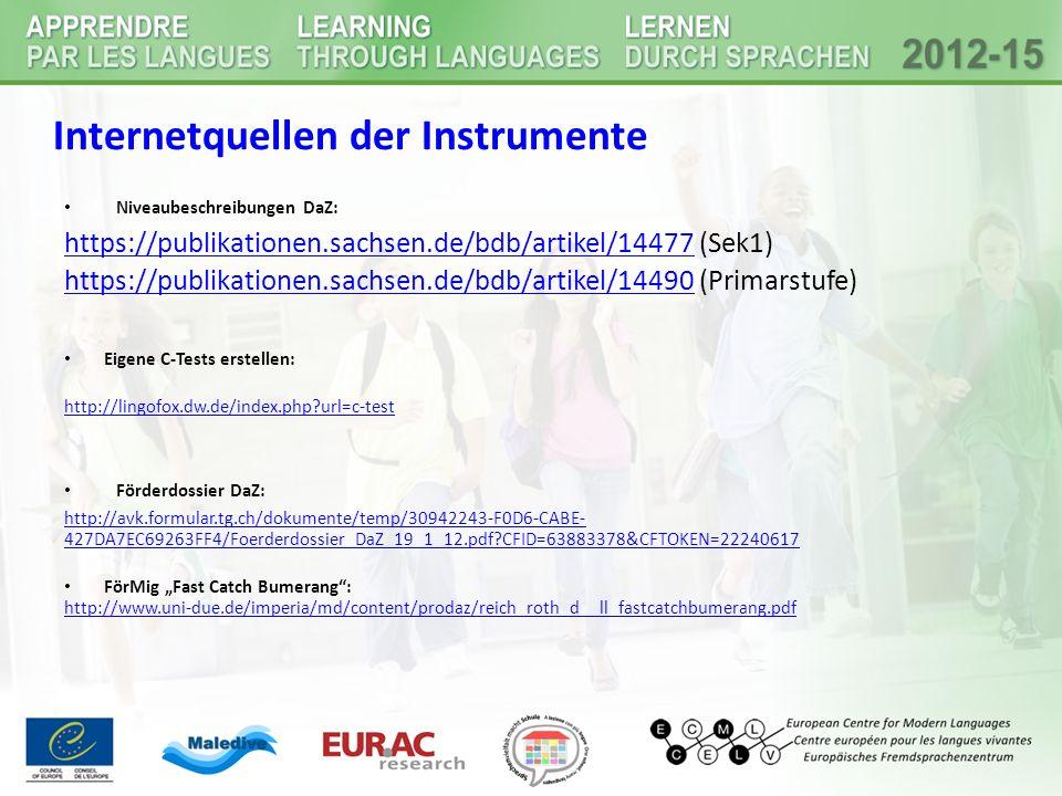 "Internetquellen der Instrumente Niveaubeschreibungen DaZ: https://publikationen.sachsen.de/bdb/artikel/14477https://publikationen.sachsen.de/bdb/artikel/14477 (Sek1) https://publikationen.sachsen.de/bdb/artikel/14490https://publikationen.sachsen.de/bdb/artikel/14490 (Primarstufe) Eigene C-Tests erstellen: http://lingofox.dw.de/index.php url=c-test Förderdossier DaZ: http://avk.formular.tg.ch/dokumente/temp/30942243-F0D6-CABE- 427DA7EC69263FF4/Foerderdossier_DaZ_19_1_12.pdf CFID=63883378&CFTOKEN=22240617 FörMig ""Fast Catch Bumerang : http://www.uni-due.de/imperia/md/content/prodaz/reich_roth_d__ll_fastcatchbumerang.pdf"