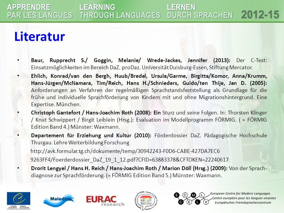 Literatur Baur, Rupprecht S./ Goggin, Melanie/ Wrede-Jackes, Jennifer (2013): Der C-Test: Einsatzmöglichkeiten im Bereich DaZ.