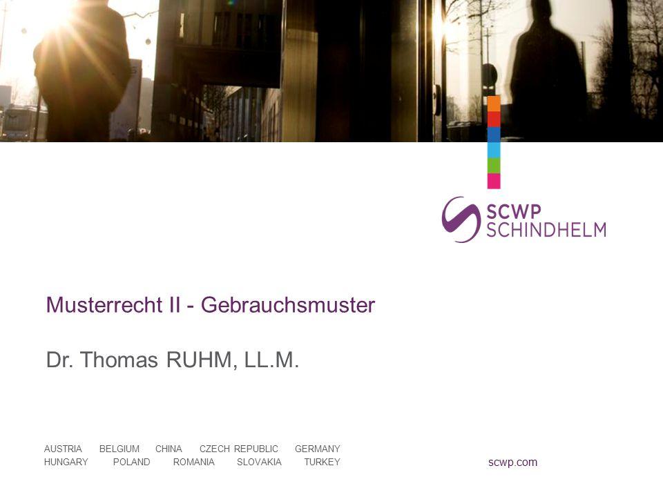 scwp.com AUSTRIA BELGIUM CHINA CZECH REPUBLIC GERMANY HUNGARY POLAND ROMANIA SLOVAKIA TURKEY Musterrecht II - Gebrauchsmuster Dr. Thomas RUHM, LL.M.