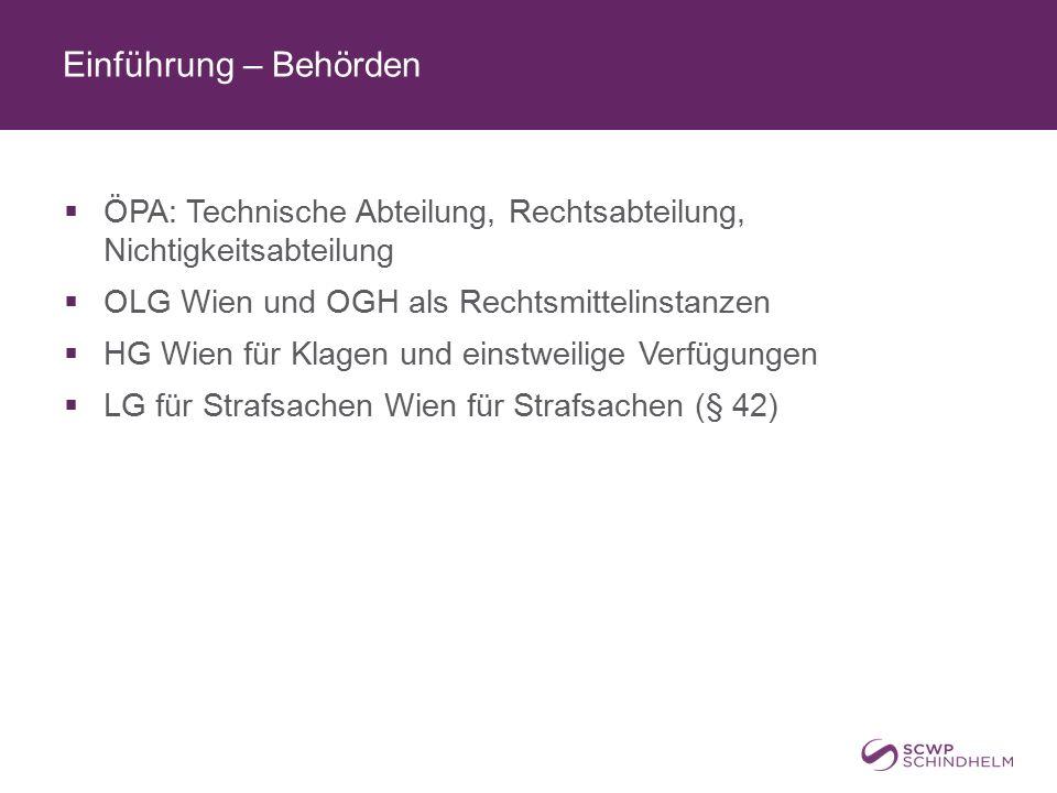Einführung – Behörden  ÖPA: Technische Abteilung, Rechtsabteilung, Nichtigkeitsabteilung  OLG Wien und OGH als Rechtsmittelinstanzen  HG Wien für Klagen und einstweilige Verfügungen  LG für Strafsachen Wien für Strafsachen (§ 42)