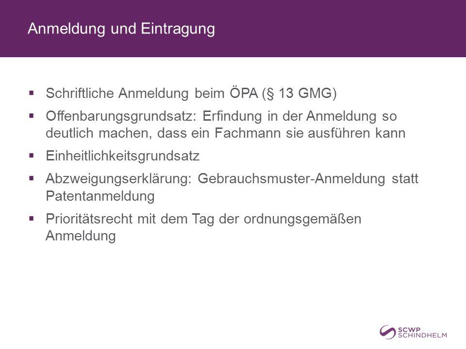 Anmeldung und Eintragung  Schriftliche Anmeldung beim ÖPA (§ 13 GMG)  Offenbarungsgrundsatz: Erfindung in der Anmeldung so deutlich machen, dass ein Fachmann sie ausführen kann  Einheitlichkeitsgrundsatz  Abzweigungserklärung: Gebrauchsmuster-Anmeldung statt Patentanmeldung  Prioritätsrecht mit dem Tag der ordnungsgemäßen Anmeldung