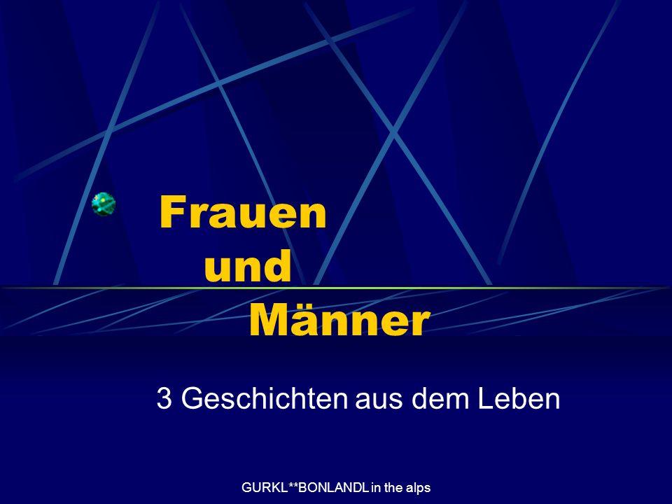 GURKL**BONLANDL in the alps Frauen und Männer 3 Geschichten aus dem Leben
