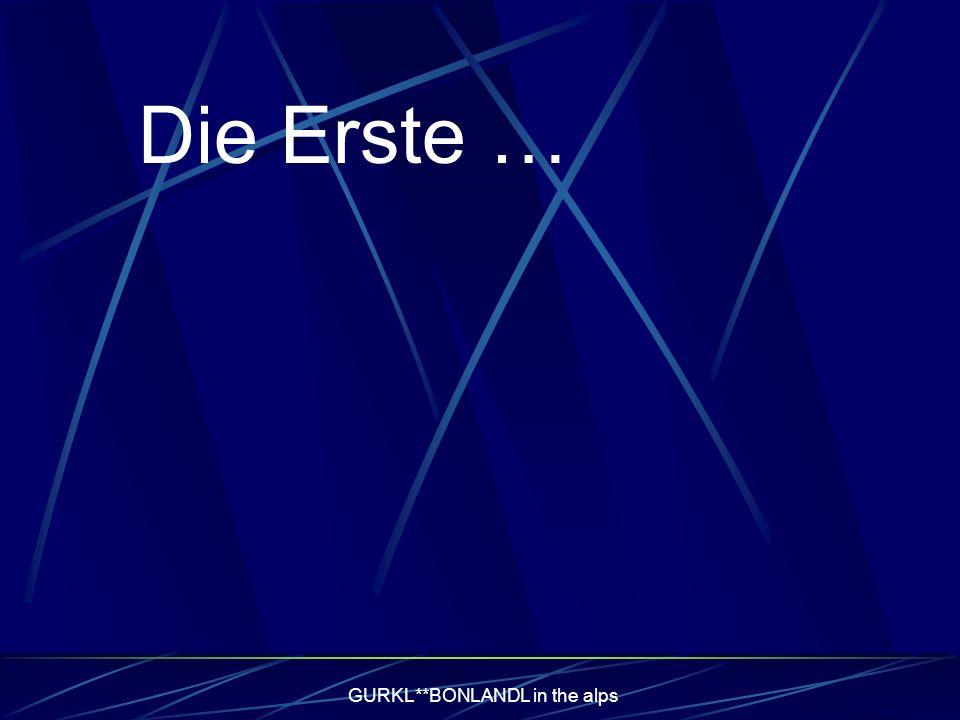 GURKL**BONLANDL in the alps Die Erste …