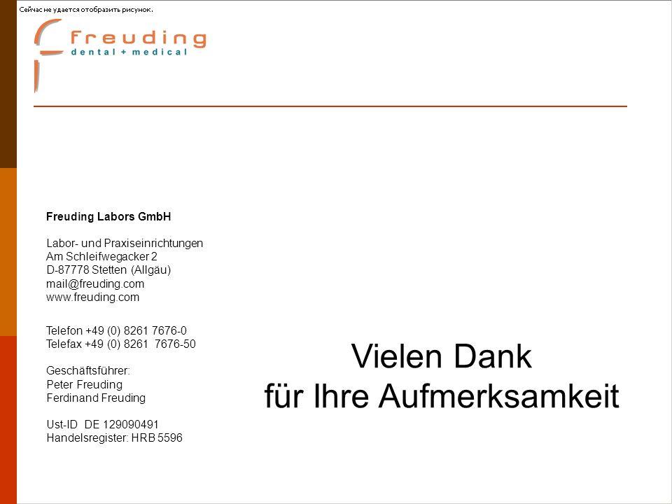 Vielen Dank für Ihre Aufmerksamkeit Freuding Labors GmbH Labor- und Praxiseinrichtungen Am Schleifwegacker 2 D-87778 Stetten (Allgäu) mail@freuding.com www.freuding.com Telefon +49 (0) 8261 7676-0 Telefax +49 (0) 8261 7676-50 Geschäftsführer: Peter Freuding Ferdinand Freuding Ust-ID DE 129090491 Handelsregister: HRB 5596