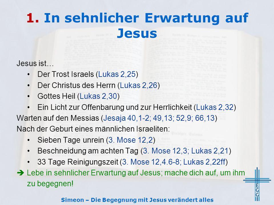 1. In sehnlicher Erwartung auf Jesus Jesus ist… Der Trost Israels (Lukas 2,25) Der Christus des Herrn (Lukas 2,26) Gottes Heil (Lukas 2,30) Ein Licht