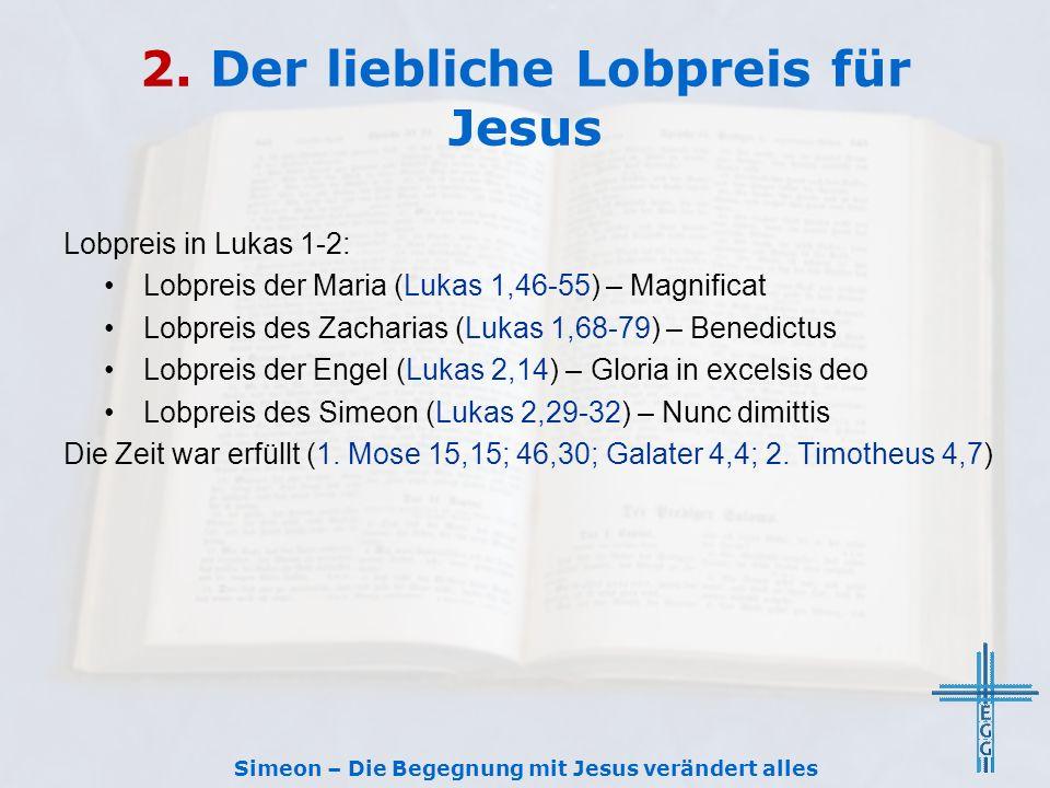 2. Der liebliche Lobpreis für Jesus Lobpreis in Lukas 1-2: Lobpreis der Maria (Lukas 1,46-55) – Magnificat Lobpreis des Zacharias (Lukas 1,68-79) – Be
