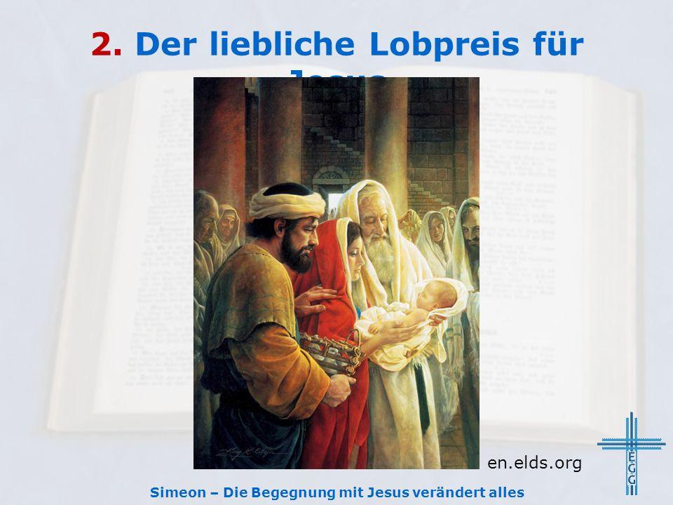 2. Der liebliche Lobpreis für Jesus Simeon – Die Begegnung mit Jesus verändert alles en.elds.org