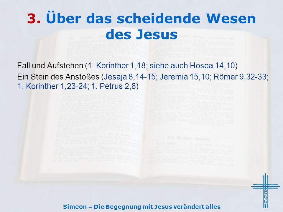 3. Über das scheidende Wesen des Jesus Fall und Aufstehen (1. Korinther 1,18; siehe auch Hosea 14,10) Ein Stein des Anstoßes (Jesaja 8,14-15; Jeremia