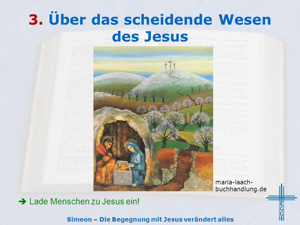 3. Über das scheidende Wesen des Jesus  Lade Menschen zu Jesus ein.