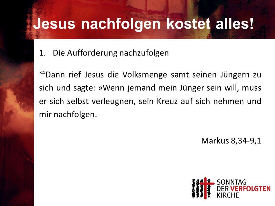 Jesus nachfolgen kostet alles! 1.Die Aufforderung nachzufolgen 34 Dann rief Jesus die Volksmenge samt seinen Jüngern zu sich und sagte: »Wenn jemand m