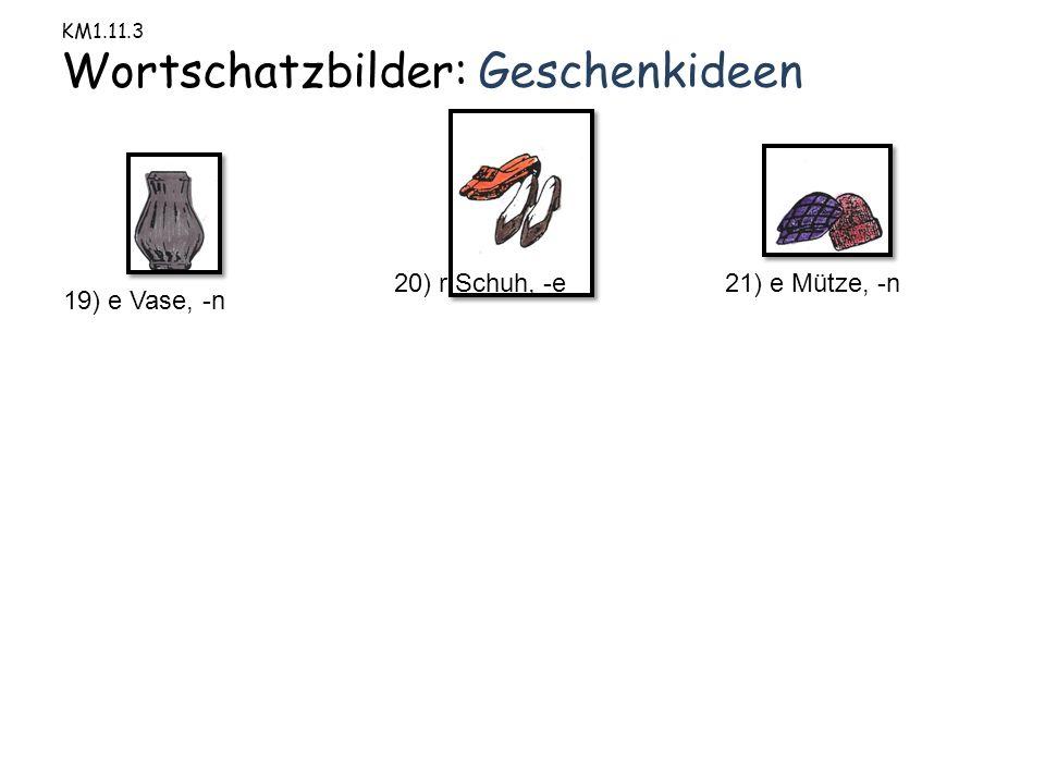 19) e Vase, -n 20) r Schuh, -e21) e Mütze, -n
