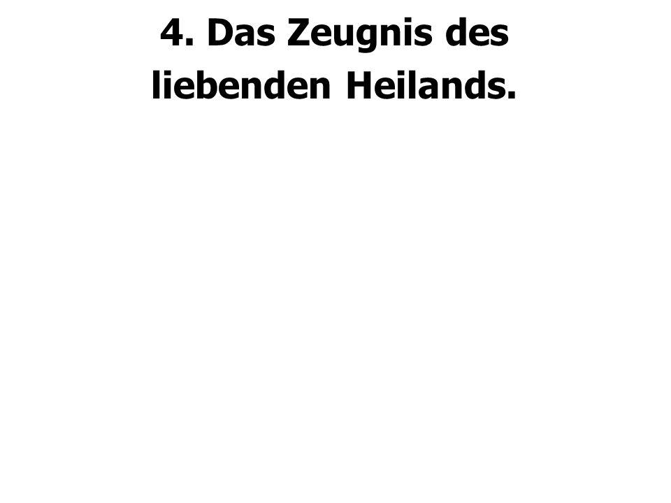 4. Das Zeugnis des liebenden Heilands.