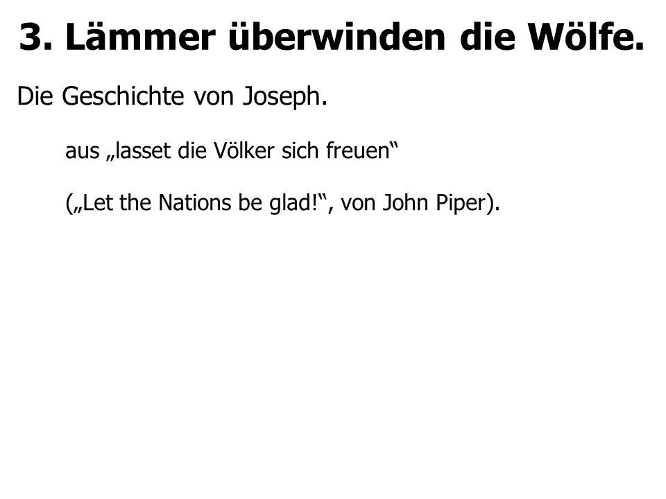 3. Lämmer überwinden die Wölfe. Die Geschichte von Joseph.