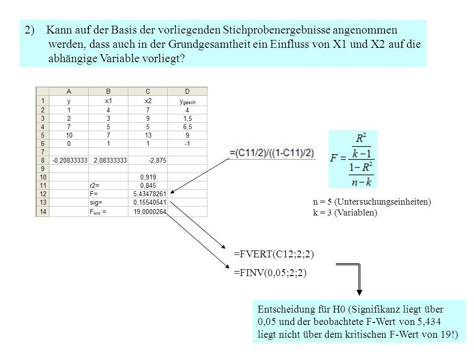 2) Kann auf der Basis der vorliegenden Stichprobenergebnisse angenommen werden, dass auch in der Grundgesamtheit ein Einfluss von X1 und X2 auf die abhängige Variable vorliegt.