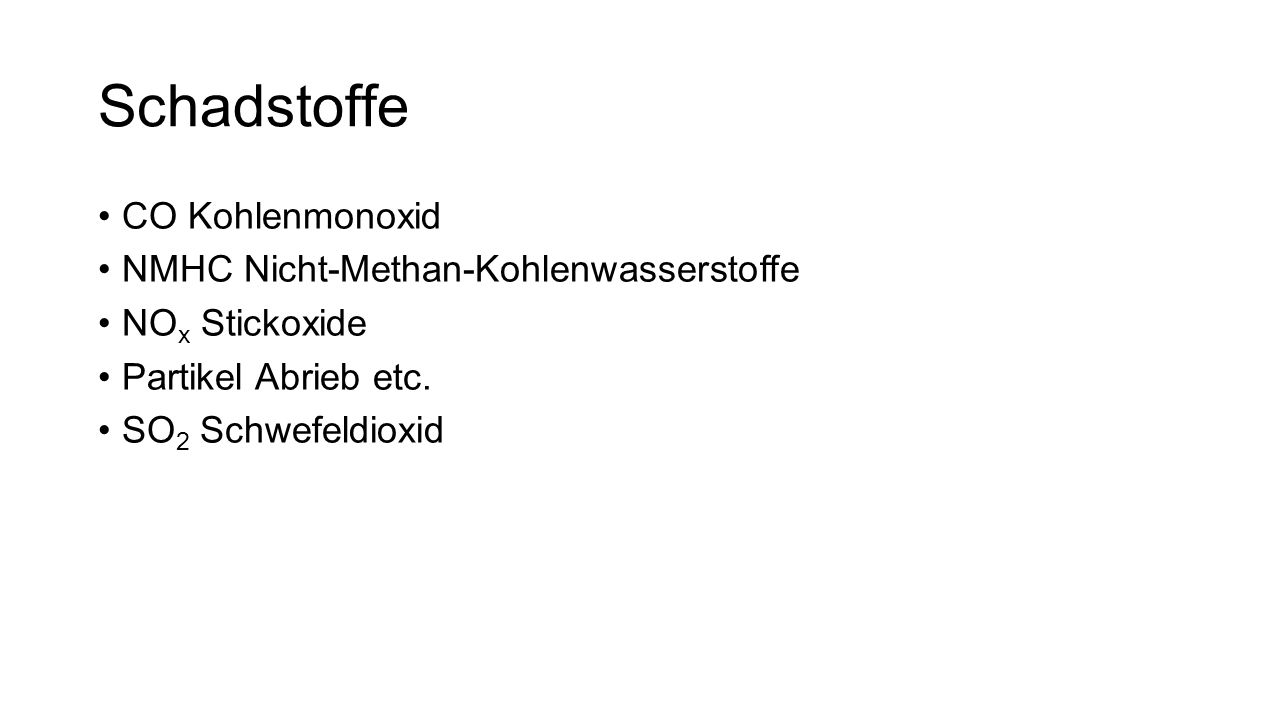 Schadstoffe CO Kohlenmonoxid NMHC Nicht-Methan-Kohlenwasserstoffe NO x Stickoxide Partikel Abrieb etc.