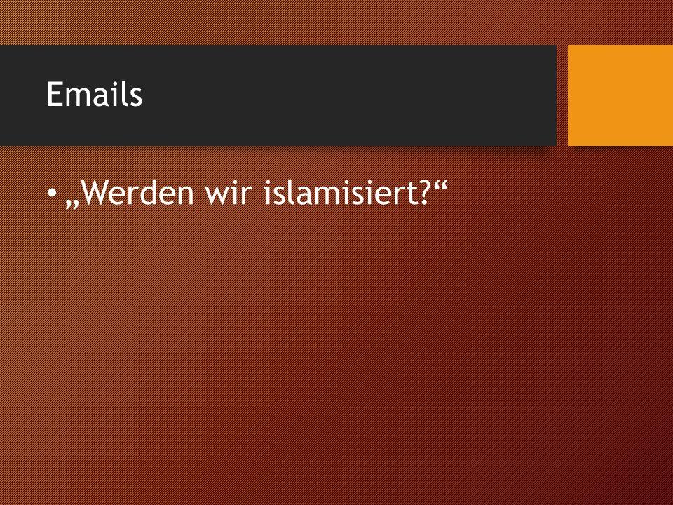 """Emails """"Werden wir islamisiert"""