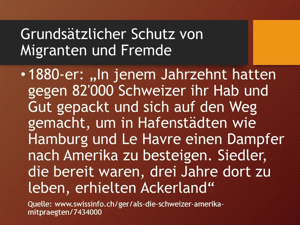 """Grundsätzlicher Schutz von Migranten und Fremde 1880-er: """"In jenem Jahrzehnt hatten gegen 82 000 Schweizer ihr Hab und Gut gepackt und sich auf den Weg gemacht, um in Hafenstädten wie Hamburg und Le Havre einen Dampfer nach Amerika zu besteigen."""