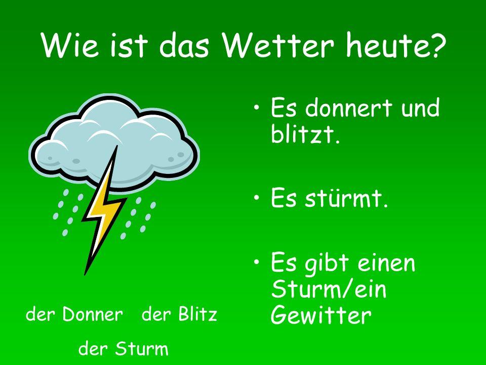 Wie ist das Wetter heute. Es donnert und blitzt. Es stürmt.