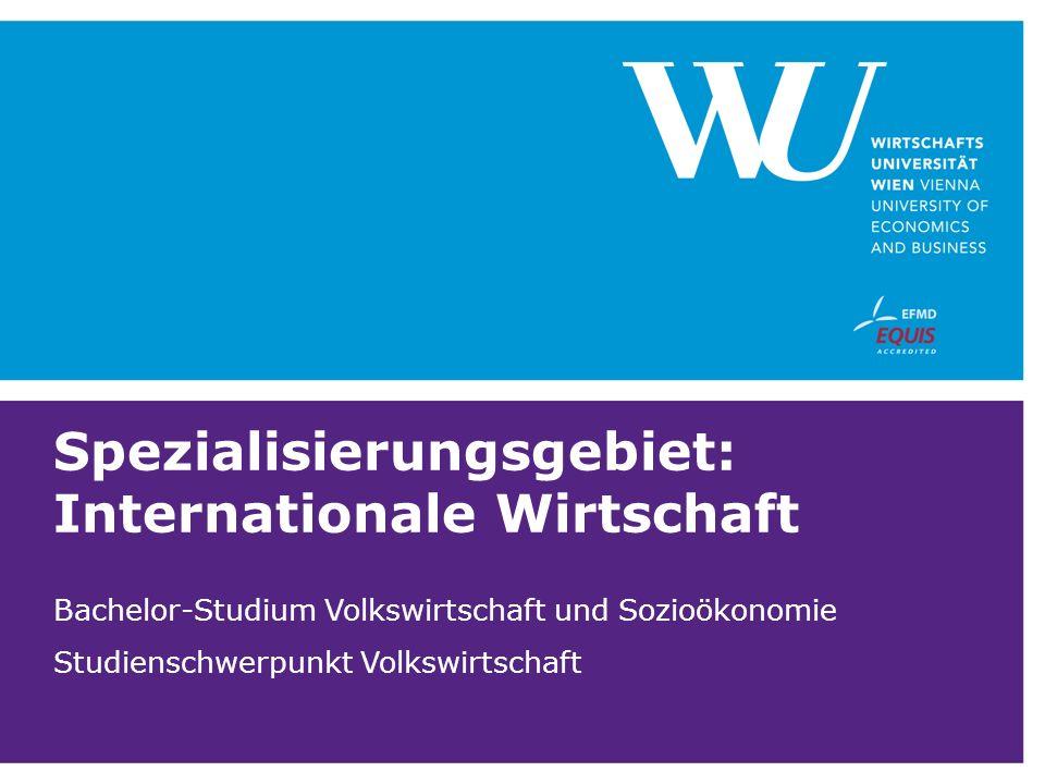 Spezialisierungsgebiet: Internationale Wirtschaft Bachelor-Studium Volkswirtschaft und Sozioökonomie Studienschwerpunkt Volkswirtschaft