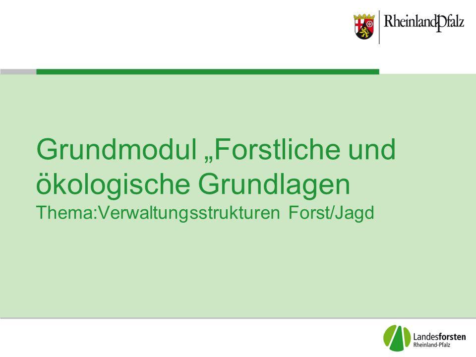 """Grundmodul """"Forstliche und ökologische Grundlagen Thema:Verwaltungsstrukturen Forst/Jagd"""