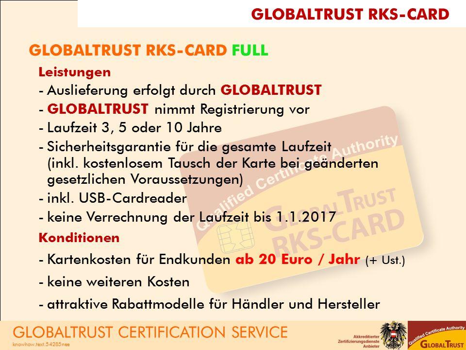 GLOBALTRUST RKS-CARD FULL Leistungen -Auslieferung erfolgt durch GLOBALTRUST -GLOBALTRUST nimmt Registrierung vor -Laufzeit 3, 5 oder 10 Jahre -Sicherheitsgarantie für die gesamte Laufzeit (inkl.